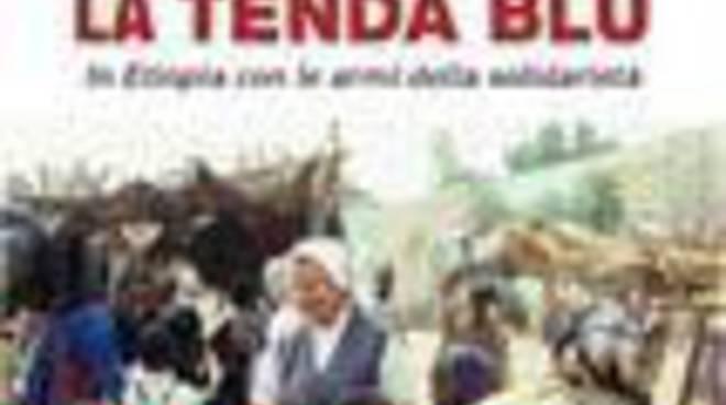 """Presentazione libro """"La tenda blu. In Etiopia con le armi della solidarietà"""""""